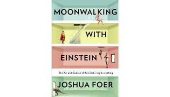 Moonwalking with Einstein: The Art and Science of Remembering